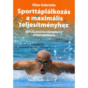 Sporttáplálkozás a maximális teljesítményhez - (Silye Gabriella)