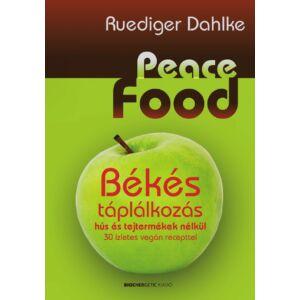 Peace Food - Békés táplálkozás hús és tejtermékek nélkül - 30 ízletes vegán recepttel - szerző: Ruediger Dahlke
