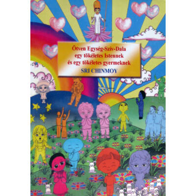 Sri Chinmoy: Ötven Egység-Szív-Dala egy tökéletes Istennek és egy tökéletes gyermeknek