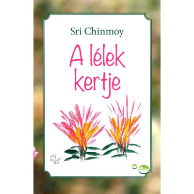 Sri Chinmoy: A lélek kertje
