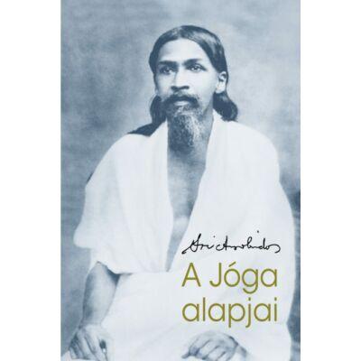 Sri Aurobindo: A jóga alapjai