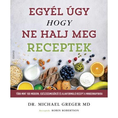 Egyél úgy, hogy ne halj meg - Receptek - szerző: Dr. Michael Greger