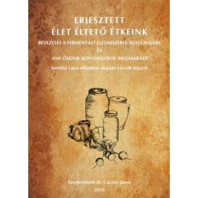 Erjesztett élet éltető étkeink - szerző: dr Csicsor János