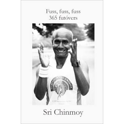 Sri Chinmoy: Fuss, fuss, fuss - 365 futóvers