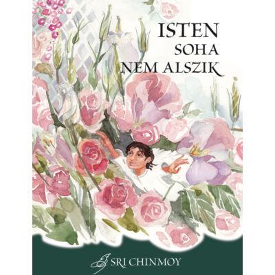 Sri Chinmoy: Isten soha nem - spirituális mesék gyerekeknek