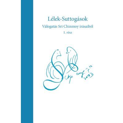 Lélek-Suttogások - Válogatás Sri Chinmoy verseiből és aforizmáiból