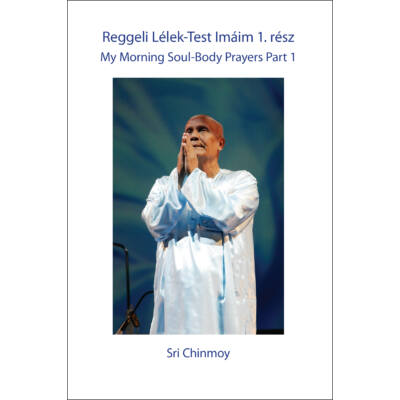 Sri Chinmoy: Reggeli Lélek-Test Imáim I. rész