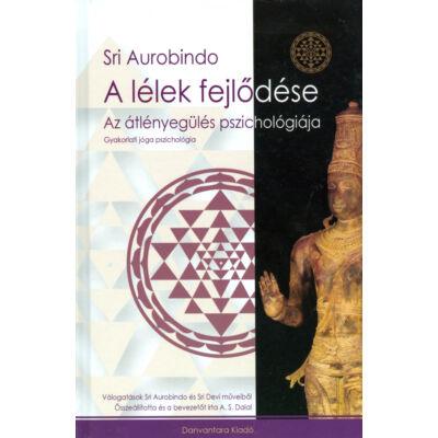 Sri Aurobindo: A lélek fejlődése - az átlényegülés pszichológiája
