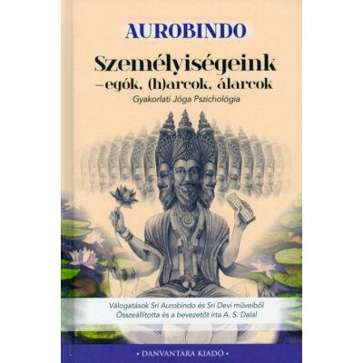 Sri Aurobindo: Személyiségeink - egók (h)arcok, álarcok