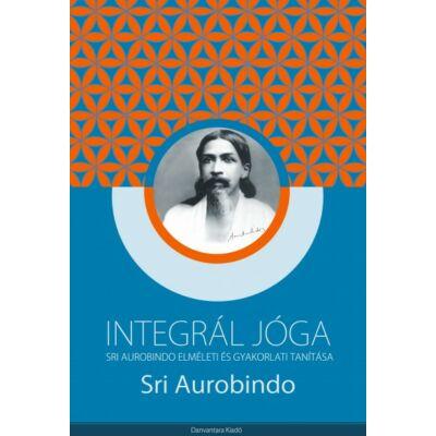 Sri Aurobindo: Integrál Jóga
