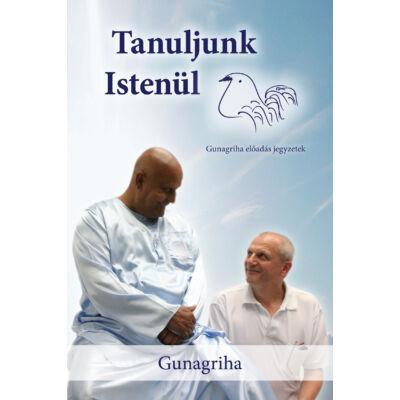 Gunagriha: Tanuljunk Istenül