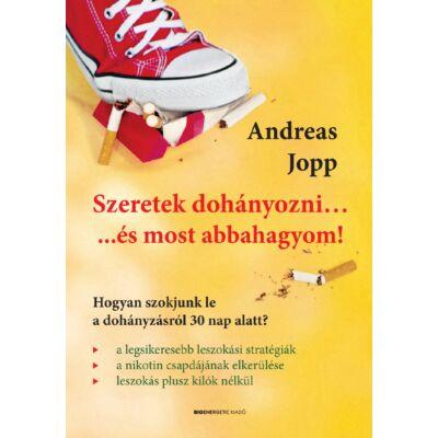 Szeretek dohányozni...és most abbahagyom! - Hogyan szokjunk le a dohányzásról 30 nap alatt? - szerző: Andreas Jopp