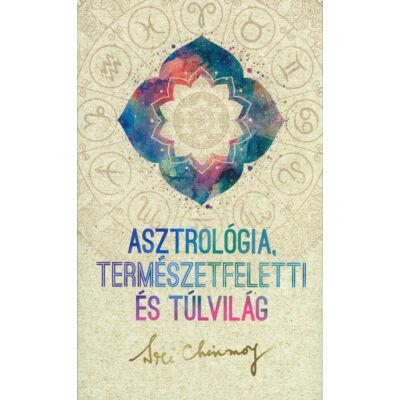 Asztrológia, természetfeletti és túlvilág - Sri Chinmoy könyve