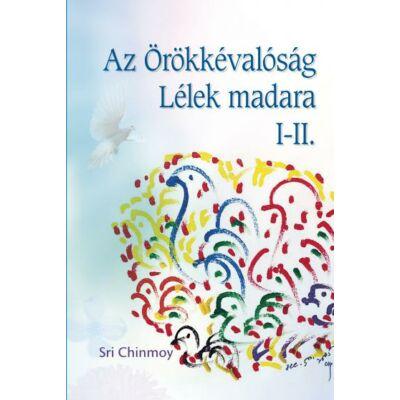 Sri Chinmoy: Az örökkévalóság lélek-madara I-II.