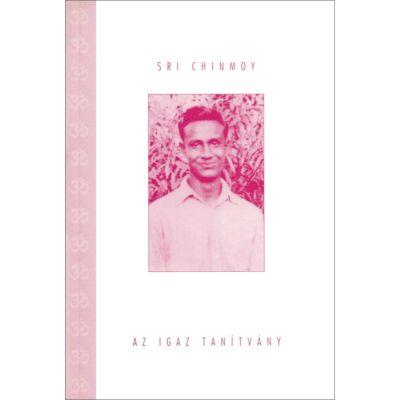 Sri Chinmoy könyv: Az igaz tanítvány