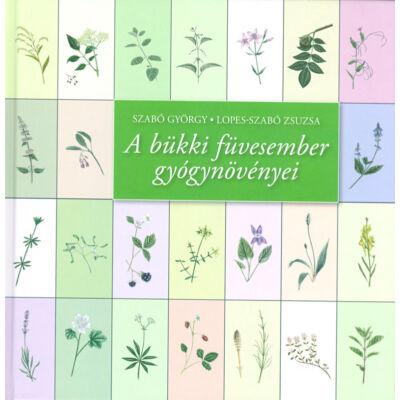 A bükki füvesember gyógynövényei, szerző: Szabó György, Lopes-Szabó Zsuzsa