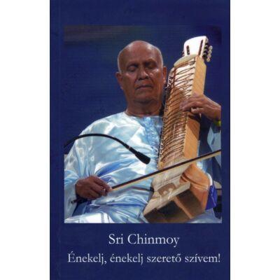 Sri Chinmoy: Énekelj, énekelj szerető szívem!