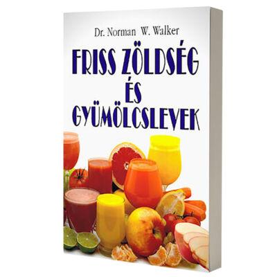 Friss zöldség- és gyümölcslevek, szerző: Dr. Norman W. Walker