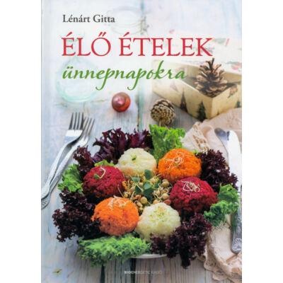 Élő ételek ünnepnapokra, szerző: Lénárt Gitta