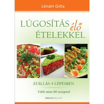 Lúgosítás élő ételekkel - Átállás 4 lépésben - Több mint 90 recepttel - szerző: Lénárt Gitta
