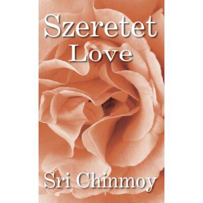 Sri Chinmoy: Szeretet - Love