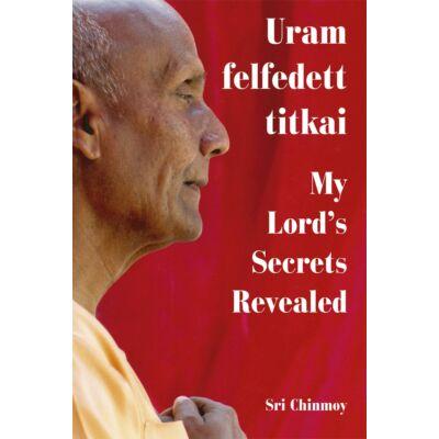 Sri Chinmoy: Uram felfedett titkai - My Lord's Secrets Revelaed